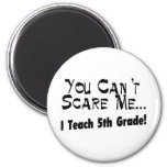 You Can't Scare Me I Teach 5th Grade 2 Inch Round Magnet
