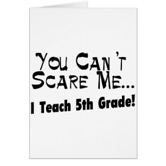 You Can't Scare Me I Teach 5th Grade Card