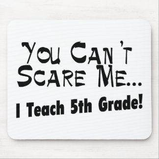 You Can't Scare Me I Teach 5th Grade Mouse Pad