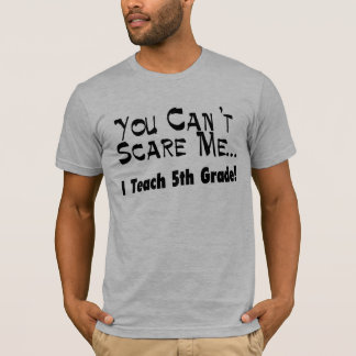 You Can't Scare Me I Teach 5th Grade T-Shirt