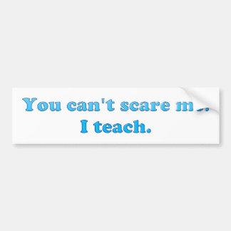 You cant scare me I teach bumper sticker