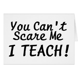 You Cant Scare Me I Teach Cards