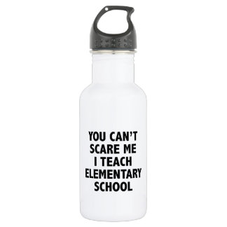You Can't Scare Me I Teach Elementary School 18oz Water Bottle
