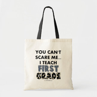 You Can't Scare Me...I Teach First Grade Budget Tote Bag