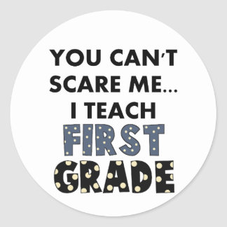 You Can't Scare Me...I Teach First Grade Classic Round Sticker