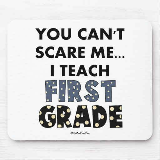 You Can't Scare Me...I Teach First Grade Mouse Pad