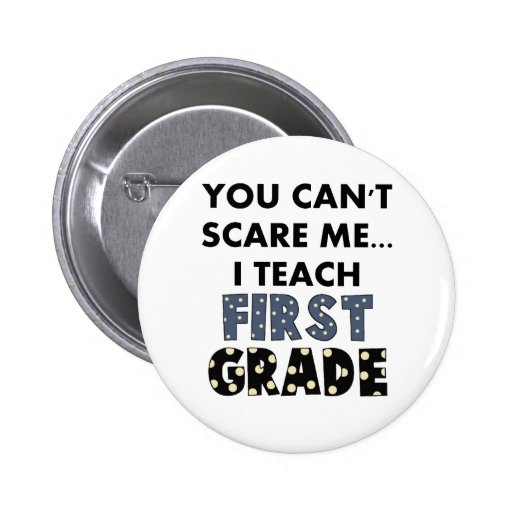 You Can't Scare Me...I Teach First Grade Pin