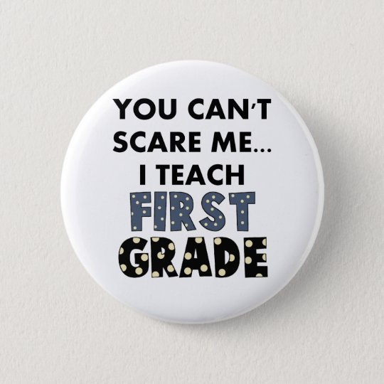 You Can't Scare Me...I Teach First Grade Pinback Button