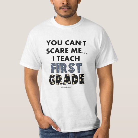 You Can't Scare Me...I Teach First Grade T-Shirt