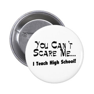 You Can't Scare Me I Teach High School Button
