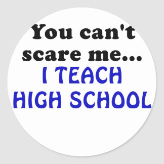 You Cant Scare Me I Teach High School Classic Round Sticker