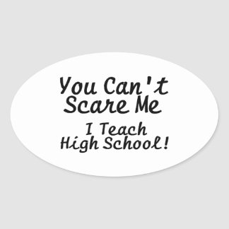 You Cant Scare Me I Teach High School Oval Sticker