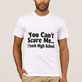 You Cant Scare Me I Teach High School T-Shirt
