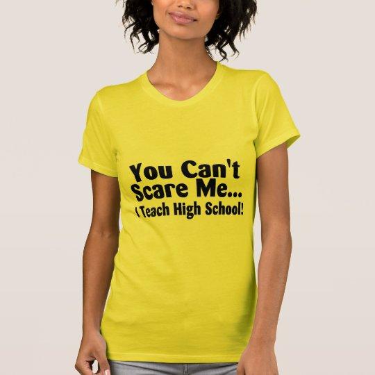 You Cant Scare Me I Teach High School T-Shirt