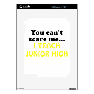You Cant Scare Me I Teach Junior High iPad 2 Skin