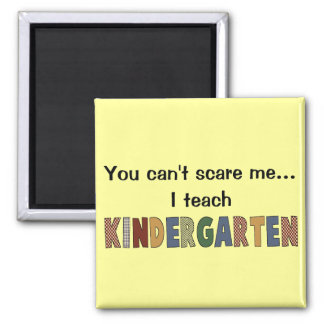 You Can't Scare Me...I Teach Kindergarten 2 Inch Square Magnet
