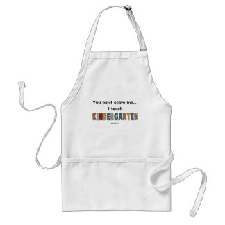 You Can't Scare Me...I Teach Kindergarten Adult Apron