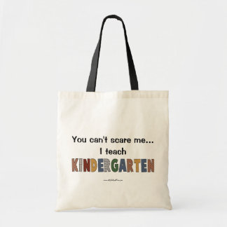 You Can't Scare Me...I Teach Kindergarten Tote Bag
