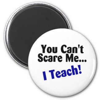 You Cant Scare Me I Teach Magnet