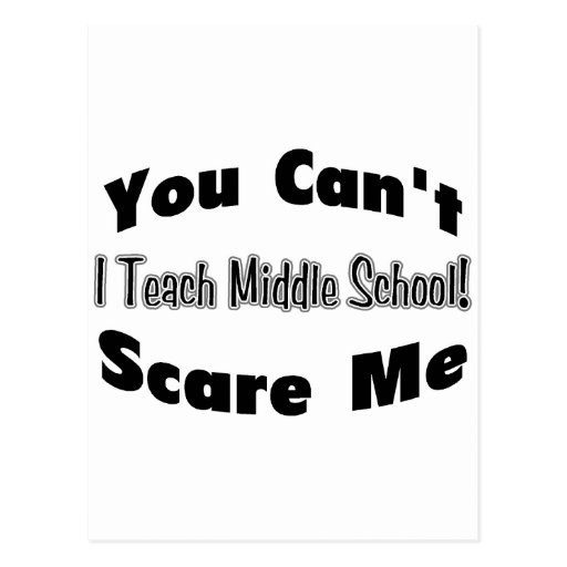 You Can't Scare Me I Teach Middle School (2012) Postcard