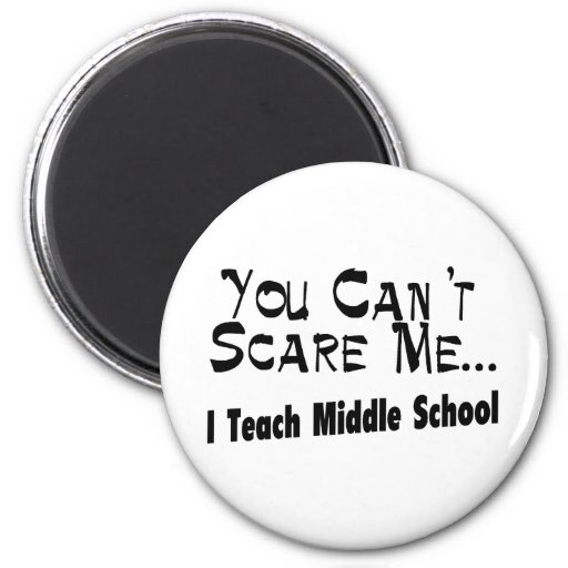 You Can't Scare Me I Teach Middle School 2 Inch Round Magnet