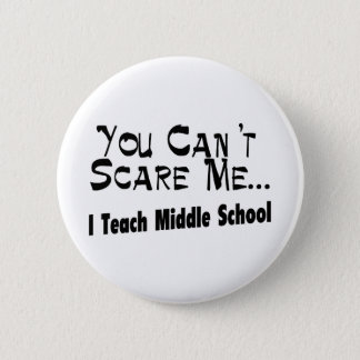 You Can't Scare Me I Teach Middle School Button