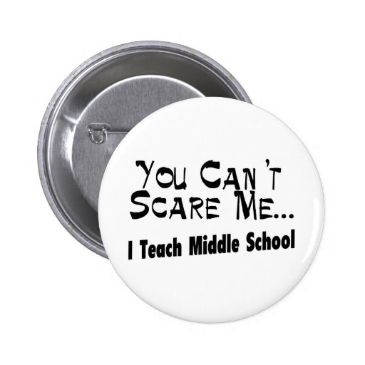 You Can't Scare Me I Teach Middle School 2 Inch Round Button