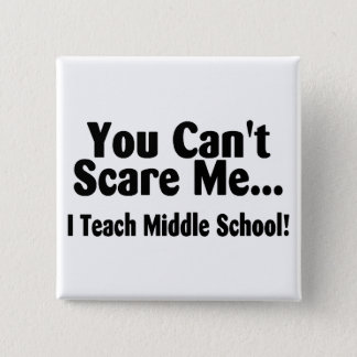 You Cant Scare Me I Teach Middle School Button