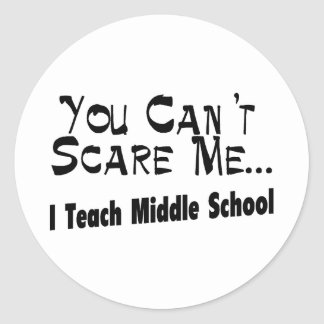 You Can't Scare Me I Teach Middle School Classic Round Sticker