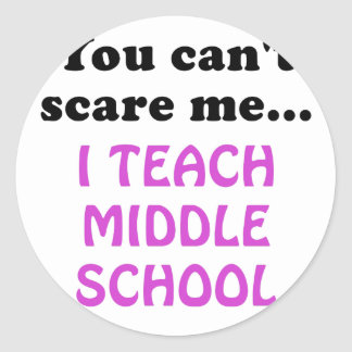 You Cant Scare Me I Teach Middle School Classic Round Sticker