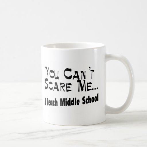 You Can't Scare Me I Teach Middle School Coffee Mug