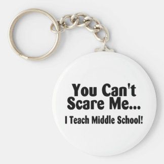 You Cant Scare Me I Teach Middle School Keychain