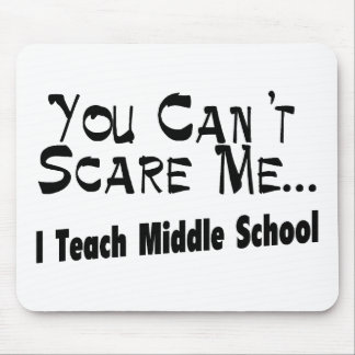 You Can't Scare Me I Teach Middle School Mouse Pad