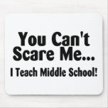 You Cant Scare Me I Teach Middle School Mouse Pad