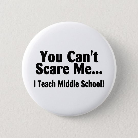 You Cant Scare Me I Teach Middle School Pinback Button