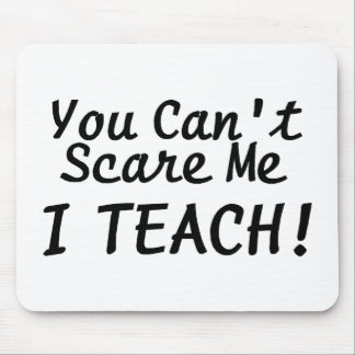 You Cant Scare Me I Teach Mouse Pad