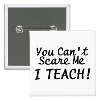 You Cant Scare Me I Teach Pinback Button