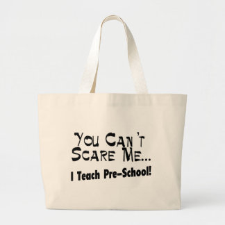 You Can't Scare Me I Teach Pre-School Canvas Bags
