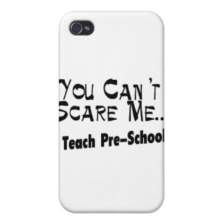 You Can't Scare Me I Teach Pre-School iPhone 4 Cover