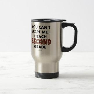 You Can't Scare Me...I Teach Second Grade Travel Mug