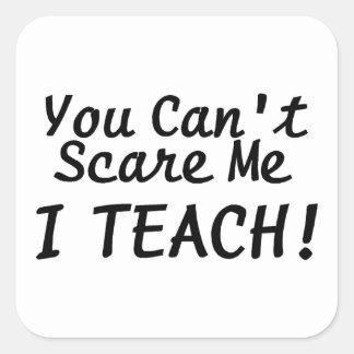 You Cant Scare Me I Teach Square Sticker