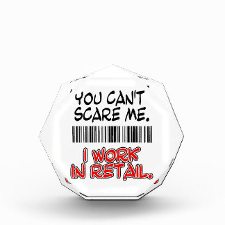 YOU CAN'T SCARE ME. I WORK IN RETAIL. ACRYLIC AWARD