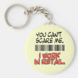 YOU CAN'T SCARE ME. I WORK IN RETAIL. KEY CHAINS