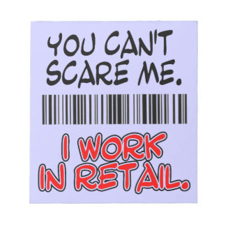 YOU CAN'T SCARE ME. I WORK IN RETAIL NOTEPAD