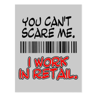 YOU CAN'T SCARE ME. I WORK IN RETAIL. POSTCARD