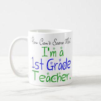 You Can't Scare Me I'm a 1st Grade Teacher Coffee Mug