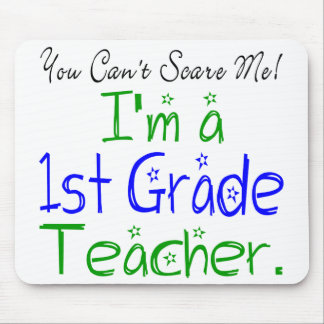 You Can't Scare Me I'm a 1st Grade Teacher Mouse Pad