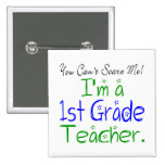 You Can't Scare Me I'm a 1st Grade Teacher Pinback Button