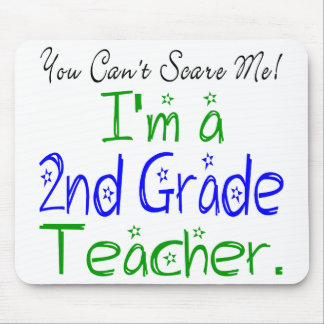 You Can't Scare Me I'm a 2nd Grade Teacher Mouse Pad