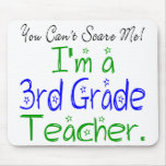 You Can't Scare Me I'm a 3rd Grade Teacher Mouse Pad